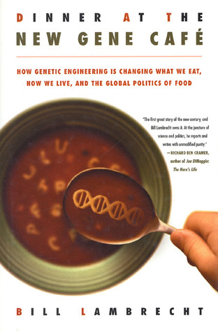Dinner at the New Gene Café: How Genetic Engineering Is Changing What We Eat, How We Live, and the Global Politics of Food