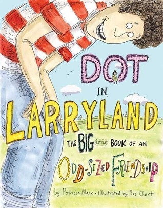 Ebook Dot in Larryland: The Big Little Book of an Odd-Sized Friendship by Patricia Marx DOC!