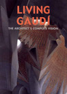 Living Gaudi: The Architect's Complete Vision