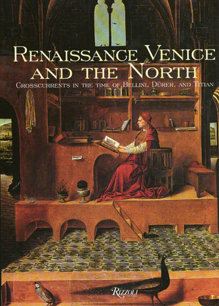 Renaissance Venice and the North: Crosscurrents in the Time of Durer, Bellini, and Titian