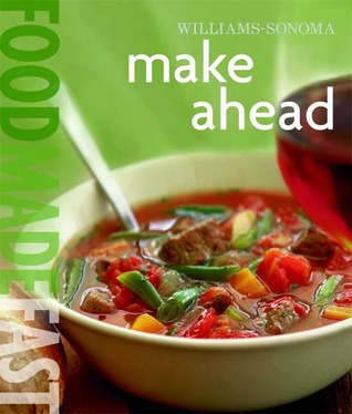 Ebook Williams-Sonoma: Make Ahead: Food Made Fast by Rick Rodgers read!