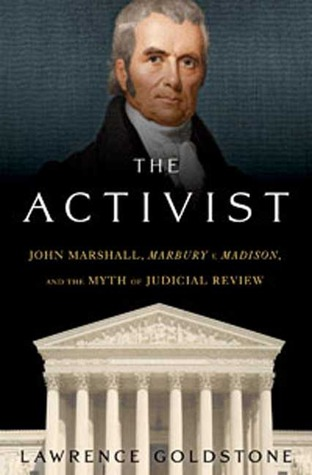 "The Activist: John Marshall, ""Marbury v. Madison"", and the Myth of Judicial Review"