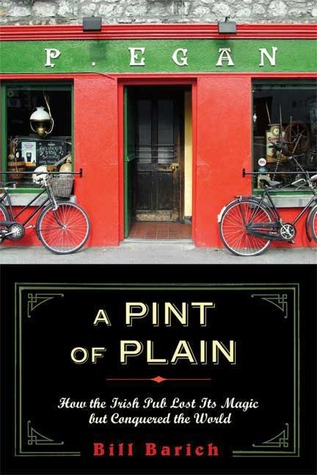 A Pint of Plain: How the Irish Pub Lost Its Magic but Conquered the World