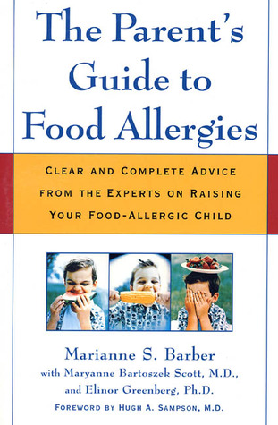The Parent's Guide to Food Allergies: Clear and Complete Advice from the Experts on Raising Your Food-Allergic Child