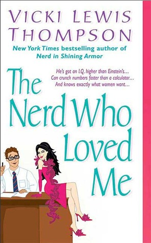 The Nerd Who Loved Me by Vicki Lewis Thompson