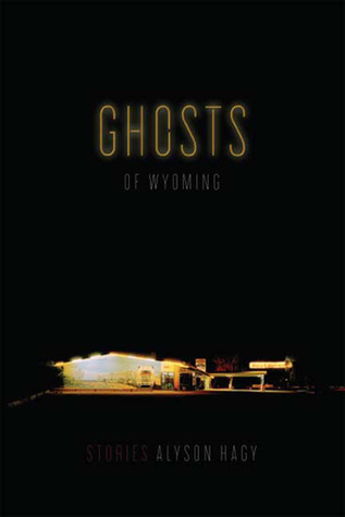 Ghosts of Wyoming by Alyson Hagy
