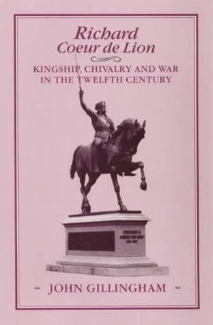 richard-coeur-de-lion-kingship-chivalry-and-war-in-the-twelfth-century