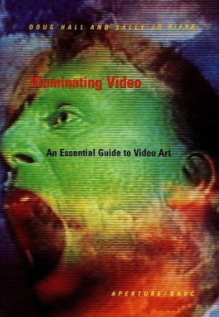 Illuminating Video: An Essential Guide to Video Art