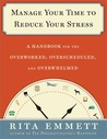 Manage Your Time to Reduce Your Stress by Rita Emmett