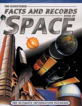 The Kingfisher Facts and Records Book of Space: The Ultimate Information Database