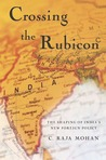 Crossing the Rubicon: The Shaping of India's New Foreign Policy