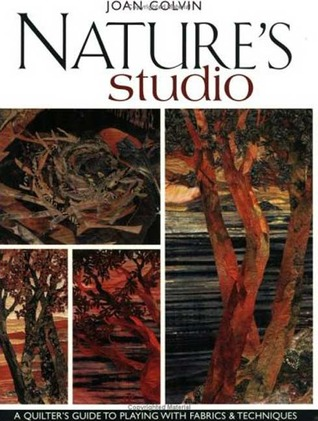 Nature's Studio: A Quilter's Guide to Playing with Fabrics & Techniques