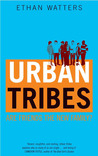 Urban Tribes : Are Friends the New Family?