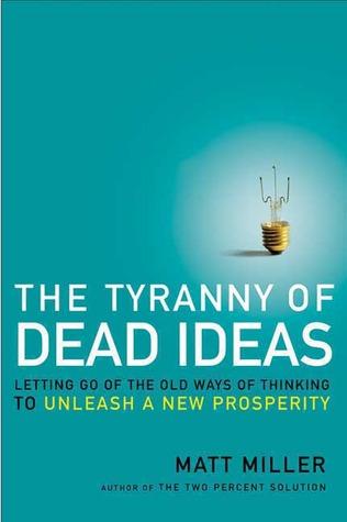 The Tyranny of Dead Ideas by Matt Miller
