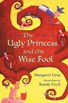 The Ugly Princess and the Wise Fool by Margaret Gray