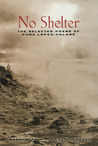 No Shelter: The Selected Poems