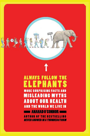 Always Follow the Elephants: More Surprising Facts and Misleading Myths about Our Health and the World We Live In