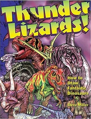 Thunder Lizards!: How to Draw Fantastic Dinosaurs