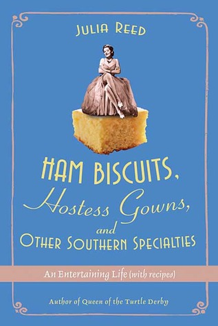 Ham Biscuits, Hostess Gowns, and Other Southern Specialties: An Entertaining Life