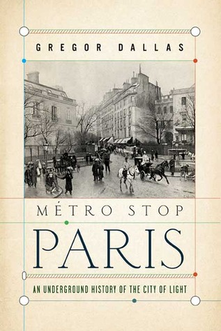 Metro Stop Paris: An Underground History of the City of Light by ...