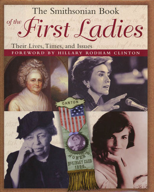 The Smithsonian Book of the First Ladies by Edith P. Mayo