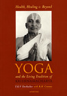Health, Healing, and Beyond: Yoga and the Living Tradition of Krishnamacharya