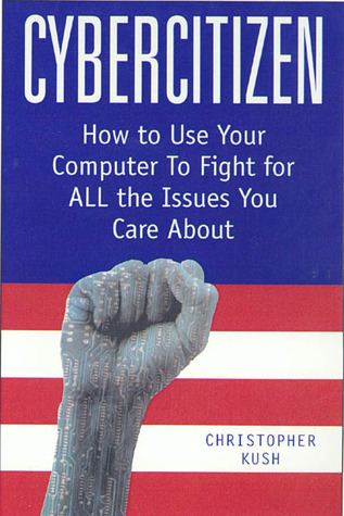 Cybercitizen: How to Use Your Computer to Fight for ALL the Issues You Care About