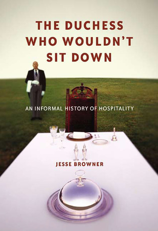 The Duchess Who Wouldn't Sit Down: An Informal History of Hospitality Download Free EPUB