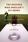 The Duchess Who Wouldn't Sit Down: An Informal History of Hospitality