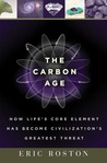 The Carbon Age: How Life's Core Element Has Become Civilization's Greatest Threat