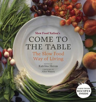 Come to the table: slow food way of living by Slow Food Nation