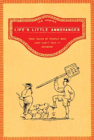 Life's Little Annoyances by Ian Urbina