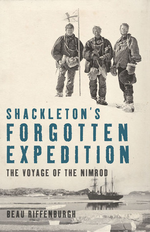 Shackletons Forgotten Expedition: The Voyage of the Nimrod