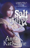 Salt and Silver by Anna Katherine