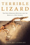 Terrible Lizard: The First Dinosaur Hunters and the Birth of a New Science