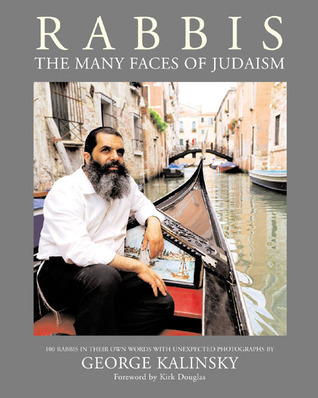 Rabbis: The Many Faces of Judaism; 100 Unexpected Photographs of Rabbis With Essays In Their Own Words