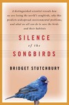 Silence of the Songbirds: How We Are Losing the World's Songbirds and What We Can Do to Save Them