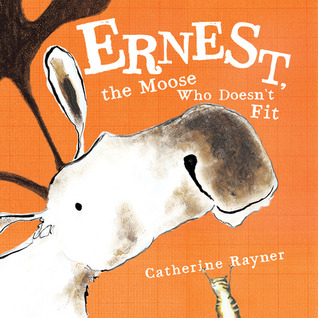 Ernest, the Moose Who Doesn't Fit by Catherine Rayner