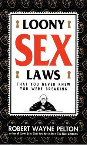 Loony Sex Laws: That You Never Knew You Were Breaking