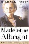 Madeleine Albright: A Twentieth-Century Odyssey