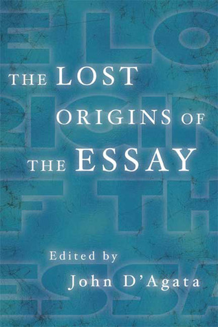 The Lost Origins of the Essay by John D'Agata