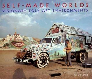 Self-Made Worlds: Visionary Folk Arts Environments
