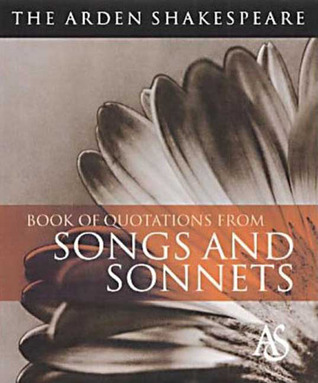 The Arden Shakespeare Book Of Quotations From Songs & Sonnets