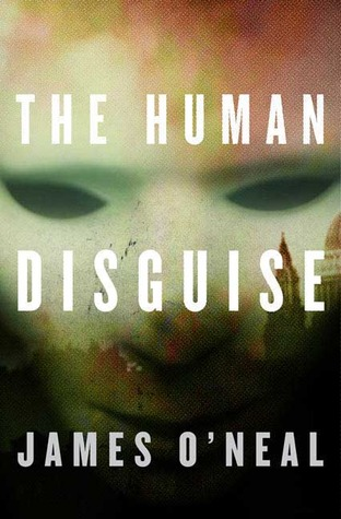 The Human Disguise by James O'Neal