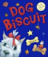 Dog Biscuit: A Picture Book; Human-Being Biscuit Recipe Included!