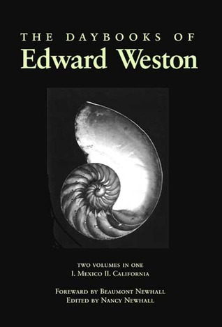 The Daybooks of Edward Weston by Nancy Newhall