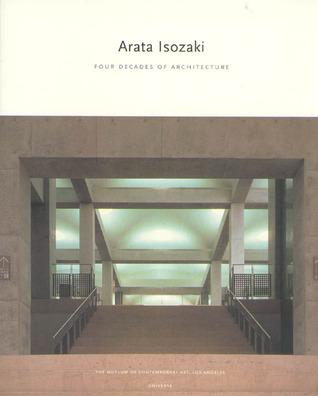 Arata Isozaki: Four Decades of Architecture (Universe Architecture