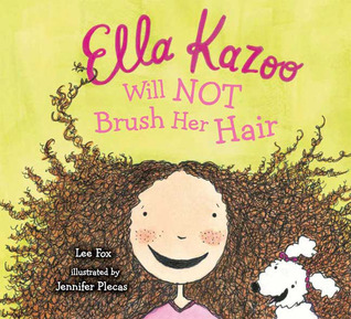 Ella Kazoo Will Not Brush Her Hair by Lee Fox