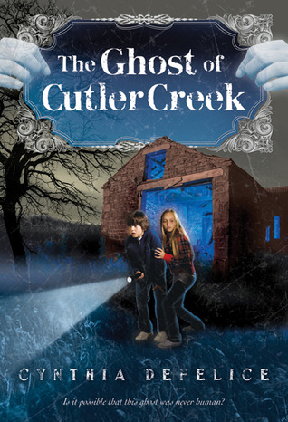 The Ghost of Cutler Creek by Cynthia C. DeFelice