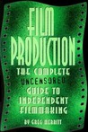 Film Production: The Complete Uncensored Guide to Filmmaking